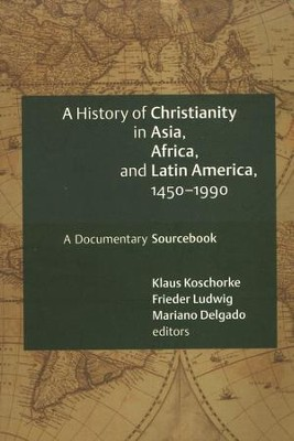 History of Christianity in Asia, Africa, and Latin America, 1450-1990: A Documentary Sourcebook  -     Edited By: Klaus Koschorke, Frieder Ludwig, Mariano Delgado