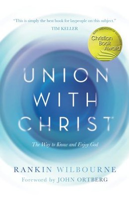 Union with Christ: The Way to Know and Enjoy God - eBook  -     By: Rankin Wilbourne
