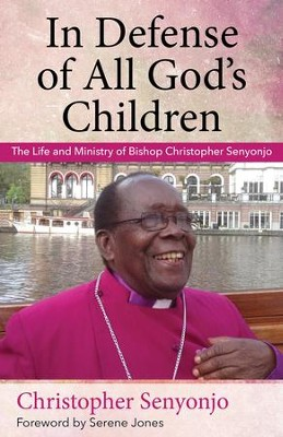 In Defense of All God's Children: The Life and Ministry of Bishop Christopher Senyonjo - eBook  -     By: Christopher Senyonjo