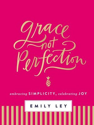 Grace, Not Perfection: Embracing Simplicity, Chasing Joy - eBook  -     By: Emily Ley