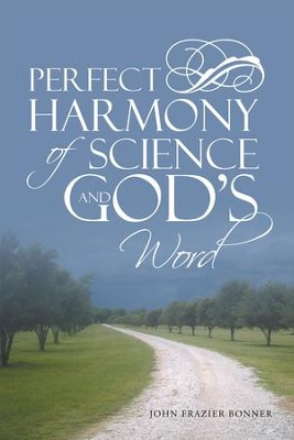 Perfect Harmony of Science and Gods Word - eBook  -     By: John Frazier Bonner
