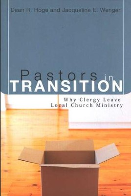 Pastors in Transition: Why Clergy Leave Local Ministry  -     By: Dean R. Hoge, Jacqueline E. Wenger
