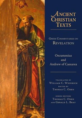 Greek Commentaries on Revelation: Ancient Christian Texts [ACT]   -     By: Oecumenius, Andrew of Caesarea, William C. Weinrich