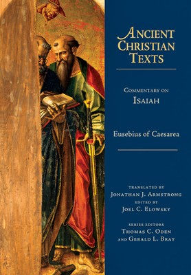 Commentary on Isaiah: Ancient Christian Texts [ACT]   -     Edited By: Jonathan J. Armstrong     Translated By: Joel C. Elowsky     By: Eusebius of Caesarea