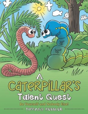 A Caterpillar's Talent Quest: Be Yourself and Nobody Else! - eBook  -     By: Tiffany Kessler