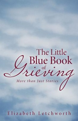 The Little Blue Book of Grieving: More Than Just Stories - eBook  -     By: Elizabeth Letchworth