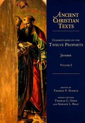 Commentaries on the Twelve Prophets: Volume 2  -     Edited By: Thomas P. Scheck     By: Jerome