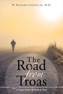 The Road from Troas: A Legacy Letter of Faith & Trust - eBook  -     By: W. Richard Cashion Jr.