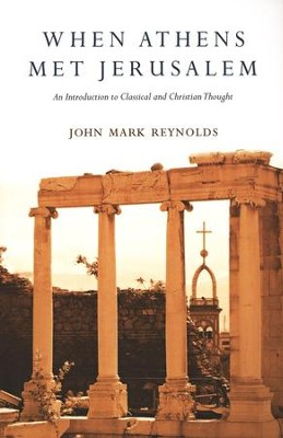 When Athens Met Jerusalem: An Introduction to Classical and Christian Thought  -     By: John Mark Reynolds