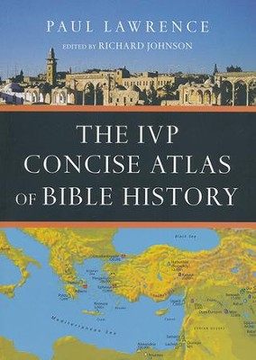 The IVP Concise Atlas of Bible History  -     Edited By: Richard Johnson     By: Paul Lawrence