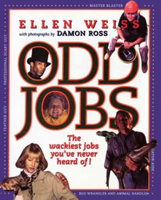 Odd Jobs: The Wackiest Jobs You've Never Heard Of  -     By: Elenor Fremont, Damon Ross