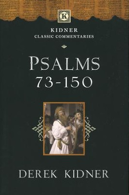 Psalms 73-150: Kidner Classic Commentaries     -     By: Derek Kidner