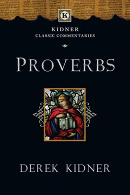 Proverbs: Kidner Classic Commentaries   -     By: Derek Kidner
