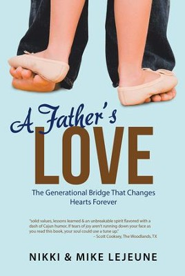 A Fathers Love: The Generational Bridge That Changes Hearts Forever - eBook  -     By: Nikki Lejeune, Mike Lejeune