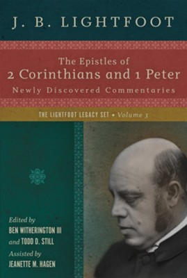 The Epistles of 2 Corinthians and 1 Peter: Newly Discovered Commentaries  -     Edited By: Ben Witherington III, Todd D. Still     By: J.B. Lightfoot