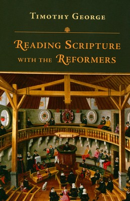 Reading Scripture with the Reformers  -     By: Timothy George