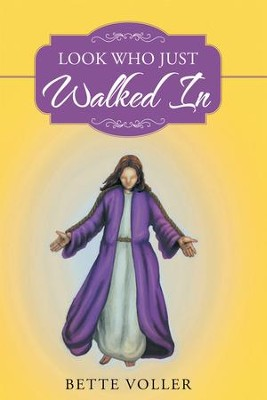 Look Who Just Walked In - eBook  -     By: Bette Voller