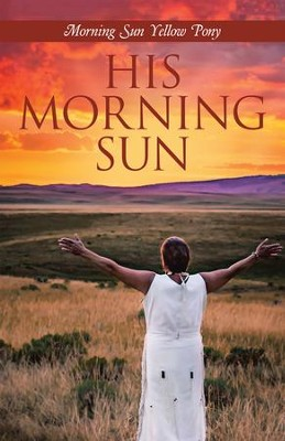 His Morning Sun - eBook  -     By: Morning Sun Yellow Pony