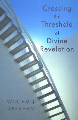 Crossing the Threshold of Divine Revelation  -     By: William J. Abraham