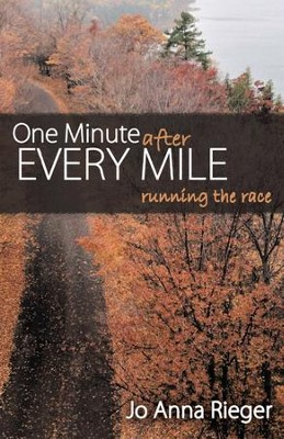 One Minute After Every Mile: RUNNING the RACE - eBook  -     By: Jo Anna Rieger