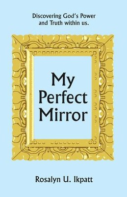 My Perfect Mirror: Discovering God's Power and Truth Within Us. - eBook  -     By: Rosalyn U. Ikpatt