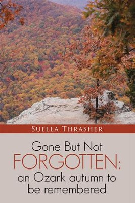 Gone but Not Forgotten: an Ozark Autumn to Be Remembered - eBook  -     By: Suella Thrasher