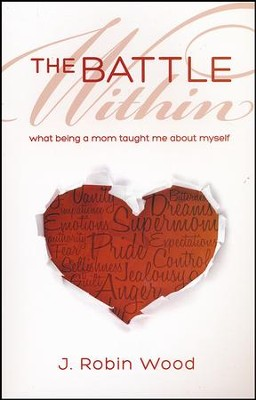 The Battle Within: What Being a Mom Taught Me About Myself  -     By: J. Robin Wood