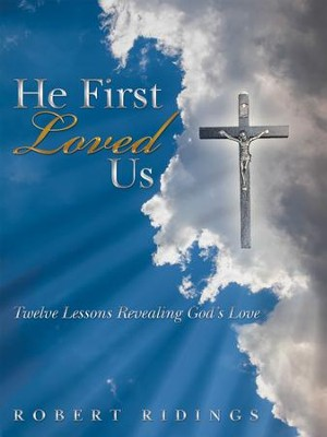 He First Loved Us: Twelve Lessons Revealing Gods Love - eBook  -     By: Robert Ridings