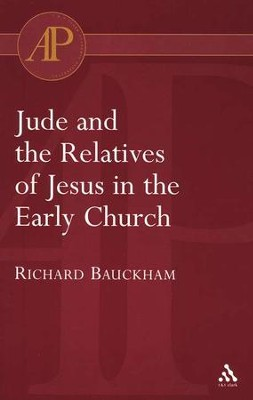 Jude and the Relatives of Jesus in the Early Church  -     By: Richard Bauckham