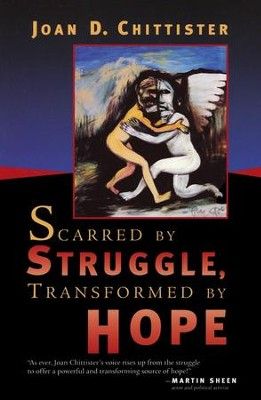 Scarred by Struggle, Transformed by Hope: The Nine Gifts of Struggle  -     By: Joan Chittister