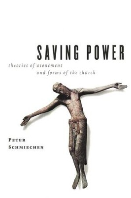 Saving Power: Theories of Atonement and Forms of the Church  -     By: Peter Schmiechen