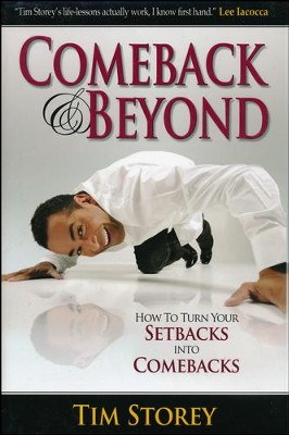 Comeback & Beyond: How to Turn Your Setbacks into Your Comebacks  -     By: Tim Storey