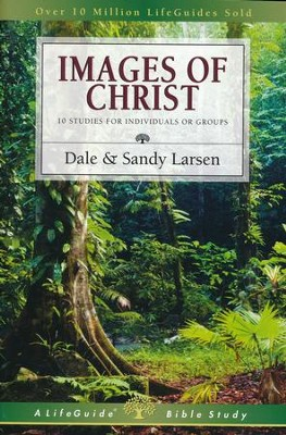 Images of Christ,  LifeGuide Topical Bible Studies  -     By: Dale Larsen, Sandy Larsen
