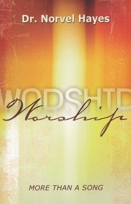 Worship: More Than Just A Song  -     By: Norvel Hayes