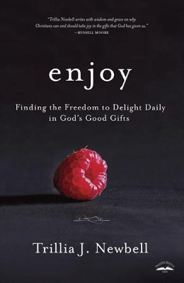 Enjoy: Finding the Freedom to Delight Daily in God's Good Gifts - eBook  -     By: Trillia Newbell