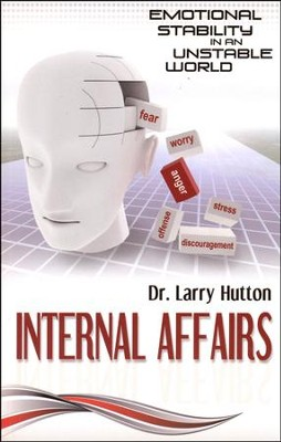 Internal Affairs: Emotional Stability in an Unstable World  -     By: Dr. Larry Hutton
