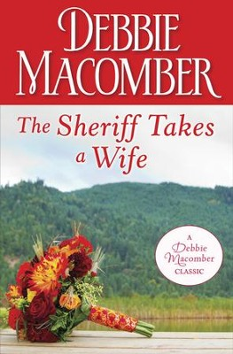 The Sheriff Takes a Wife / Digital original - eBook  -     By: Debbie Macomber
