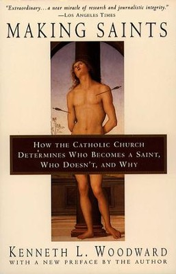 Making Saints: How The Catholic Church Determines Who Becomes A Saint, Who Doesn'T, And Why - eBook  -     By: Kenneth Woodward