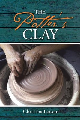The Potters Clay - eBook  -     By: Christina Larsen