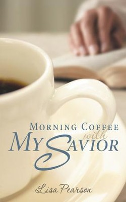 Morning Coffee with My Savior: How God Taught Me to Be Obedient over Morning Coffee - eBook  -     By: Lisa Pearson