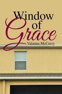 Window of Grace - eBook  -     By: Valanna McCurry