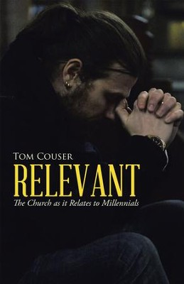 Relevant: The Church as It Relates to Millennials - eBook  -     By: Tom Couser