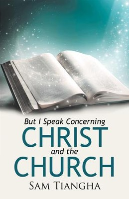 But I Speak Concerning Christ and the Church - eBook  -     By: Sam Tiangha
