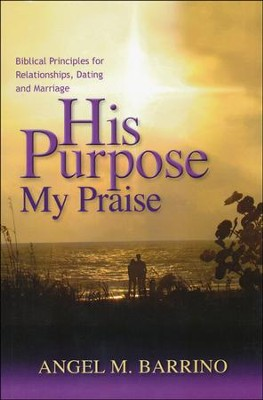 His Purpose . . . My Praise  -     By: Angel M. Barrino