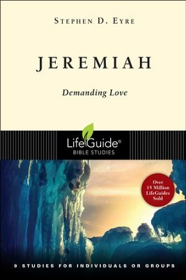 Jeremiah: Demanding Love,  LifeGuide Scripture Bible Studies  -     By: Stephen D. Eyre