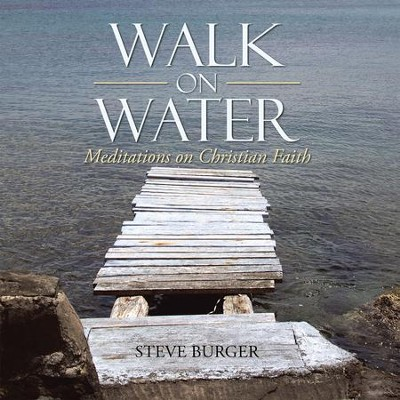 Walk on Water: Meditations on Christian Faith - eBook  -     By: Steve Burger