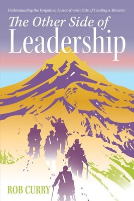 The Other Side of Leadership: Understanding the Forgotten, Lesser-Known Side of Leading a Ministry - eBook  -     By: Rob Curry
