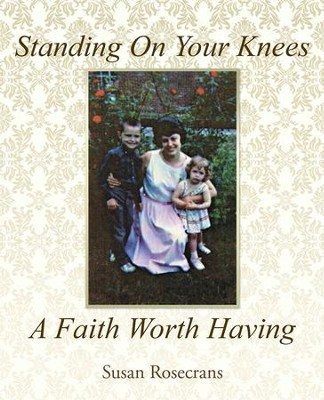 Standing On Your Knees A Faith Worth Having - eBook  -     By: Susan Rosecrans