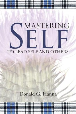 Mastering Self: To Lead Self and Others - eBook  -     By: Donald G. Hanna