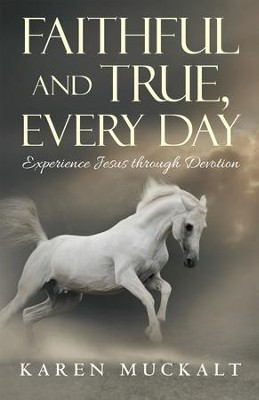 Faithful and True, Every Day: Experience Jesus Through Devotion - eBook  -     By: Karen Muckalt
